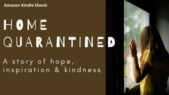 Home Quarantined – a story of hope, inspiration & kindness!